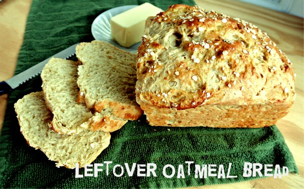 Leftover Oatmeal Bread