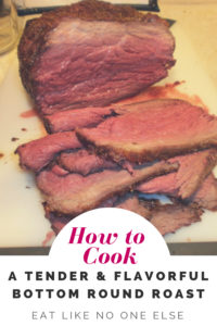 How to Cook Bottom a Tender and Flavorful Bottom Round Roast