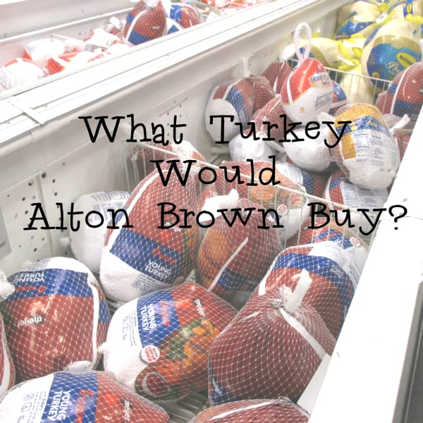 What Turkey Would Alton Brown Buy