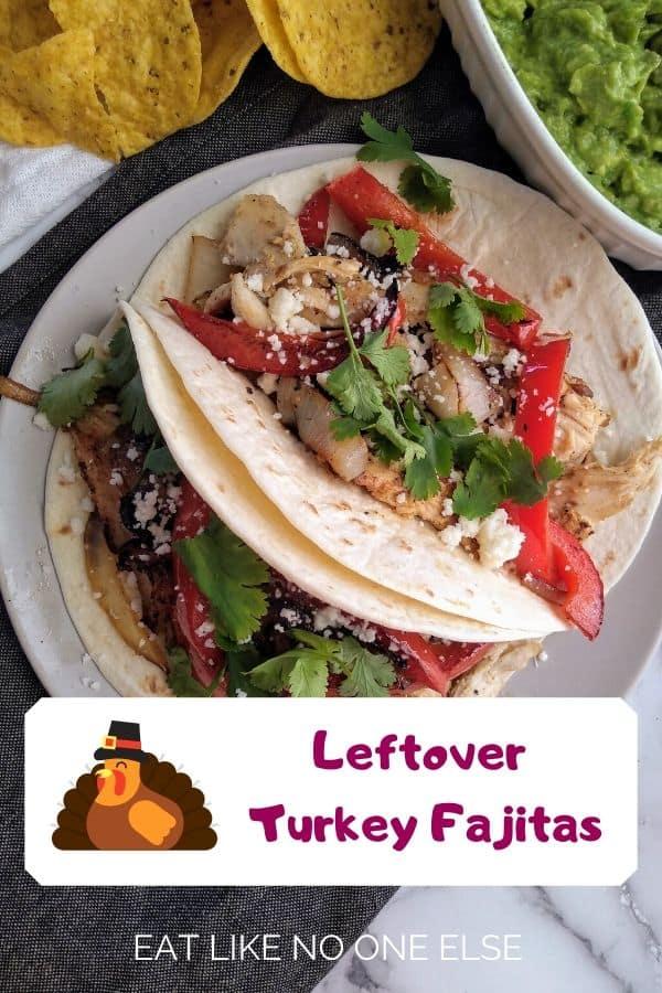 Leftover turkey used in fajitas on flour tortillas