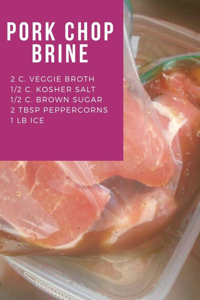 Ingredients for Pork Chop Brine - 2 cups vegetable broth ½ cup kosher salt ½ cup light brown sugar 2 tablespoons whole black peppercorns