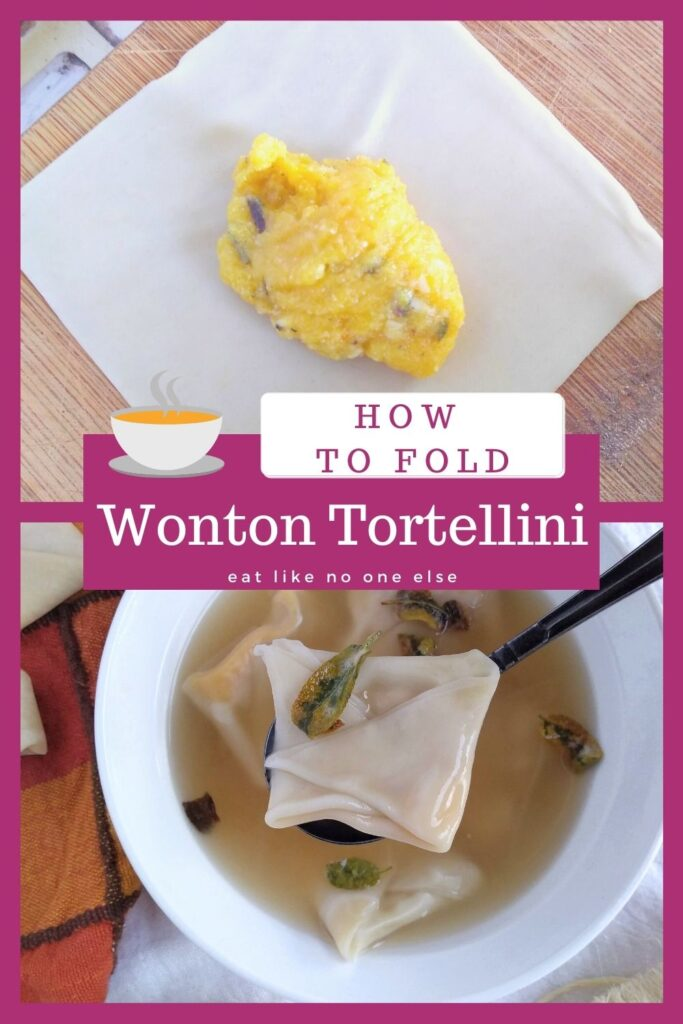 """A collage with a wonton with a filling on the top part, and a bowl of wonton tortellini soup on the bottom. In the middle it says """"How to Fold Wonton Tortellini""""."""